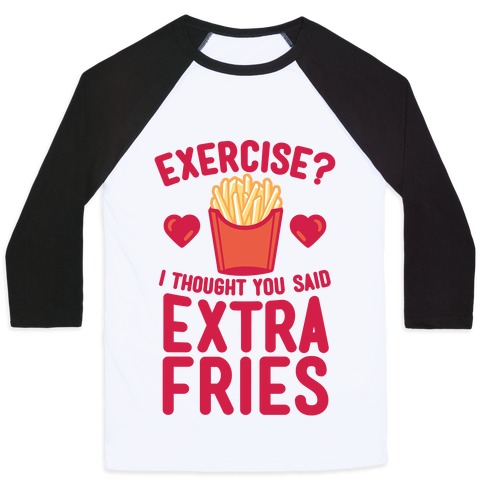 Exercise? I Thought You Said Extra Fries Baseball Tee