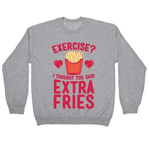 Exercise? I Thought You Said Extra Fries Pullover