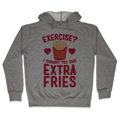 Exercise? I Thought You Said Extra Fries Hooded Sweatshirt