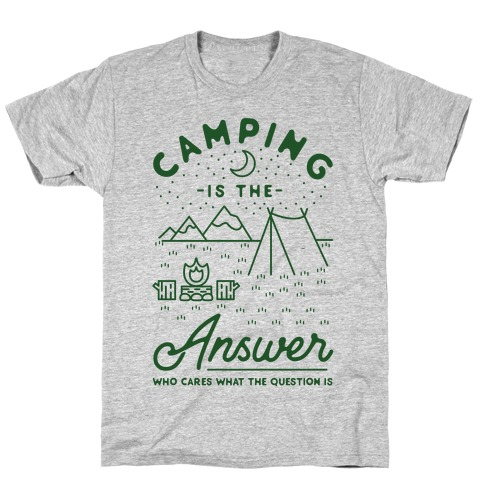 3455fc818b8f Camping Is The Answer T-Shirt