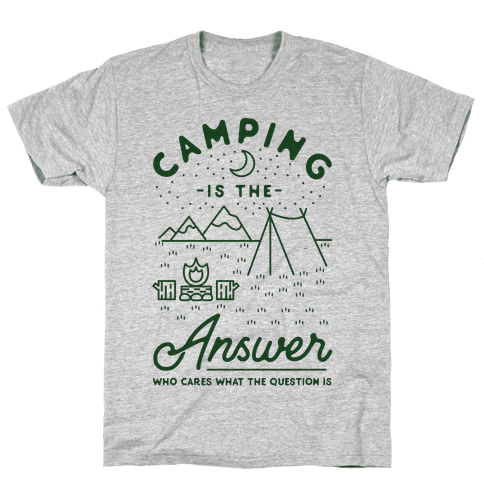Camping Is The Answer Mens/Unisex T-Shirt