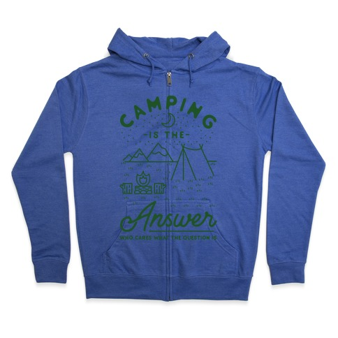 Camping Is The Answer Zip Hoodie