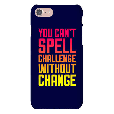 You Cant Spell Challenge Without Change Phone Case