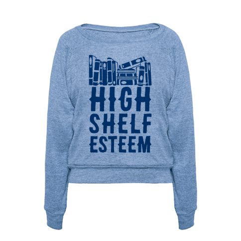 High Shelf Esteem Sweatshirt