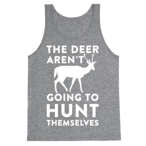 The Deer Aren't Going To Hunt Themselves Tank Top