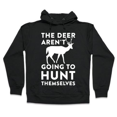 The Deer Aren't Going To Hunt Themselves Hooded Sweatshirt