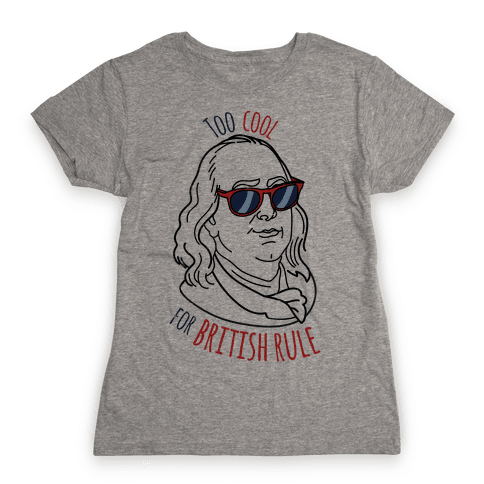 Too Cool for British Rule Womens T-Shirt