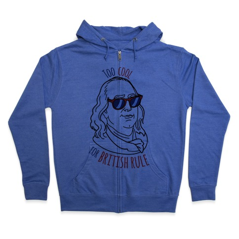 Too Cool for British Rule Zip Hoodie