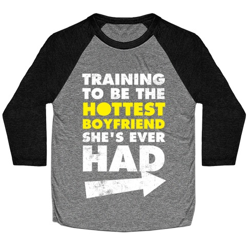 Training To Be The Hottest Boyfriend She's Ever Had Baseball Tee