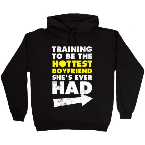 Training To Be The Hottest Boyfriend She's Ever Had Hooded Sweatshirt