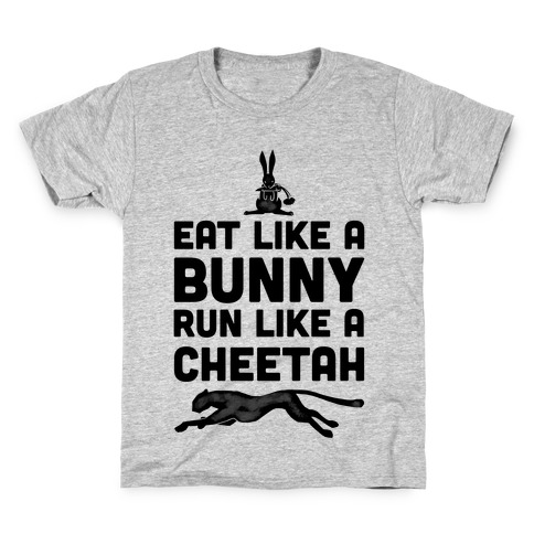 Eat Like a Bunny, Run Like a Cheetah Kids T-Shirt