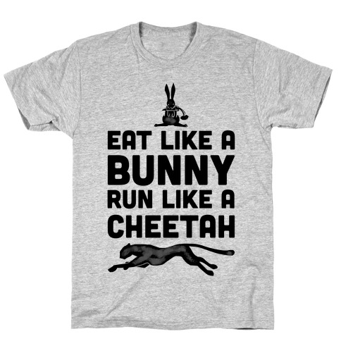 Eat Like a Bunny, Run Like a Cheetah T-Shirt