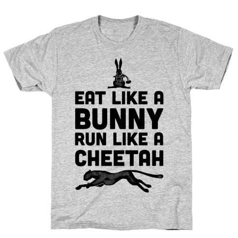 Eat Like a Bunny, Run Like a Cheetah Mens T-Shirt