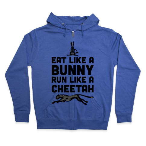 Eat Like a Bunny, Run Like a Cheetah Zip Hoodie