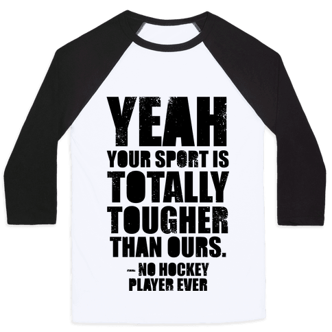 Said No Hockey Player Ever Baseball Tee
