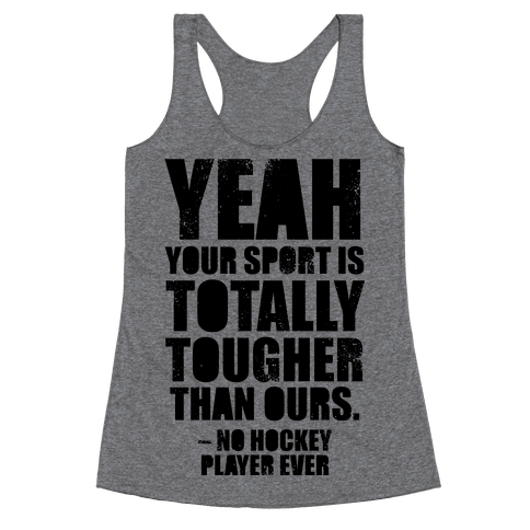 Said No Hockey Player Ever Racerback Tank Top