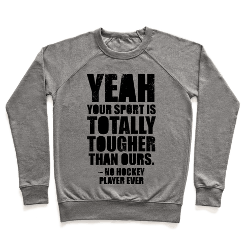 Said No Hockey Player Ever Pullover
