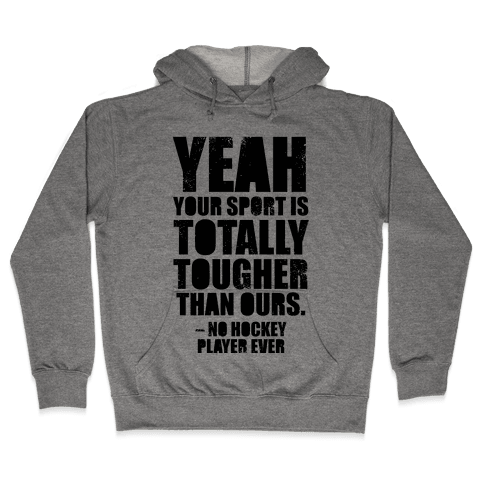 Said No Hockey Player Ever Hooded Sweatshirt