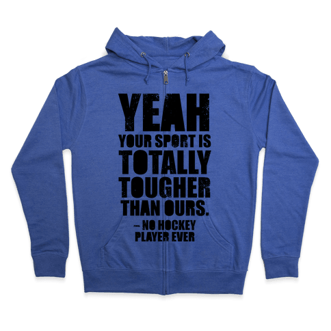 Said No Hockey Player Ever Zip Hoodie