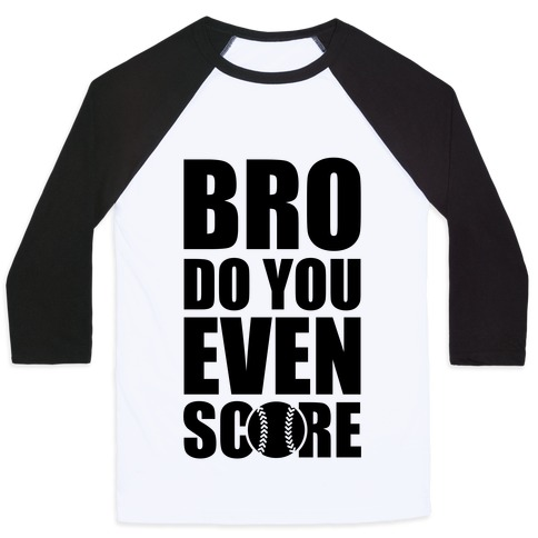 Bro Do You Even Score (Softball) Baseball Tee