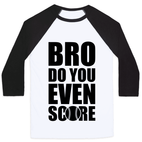 Bro Do You Even Score (Softball) Baseball Tee