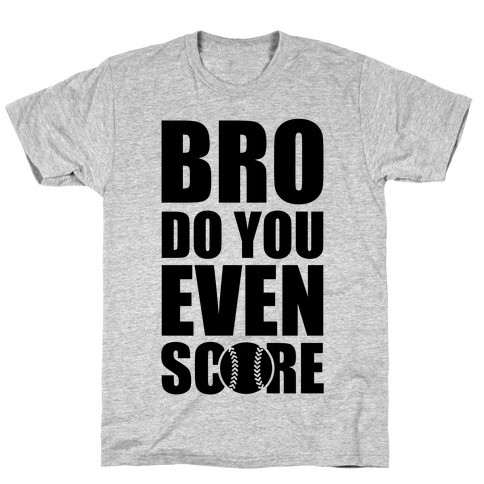 Bro Do You Even Score (Softball) T-Shirt