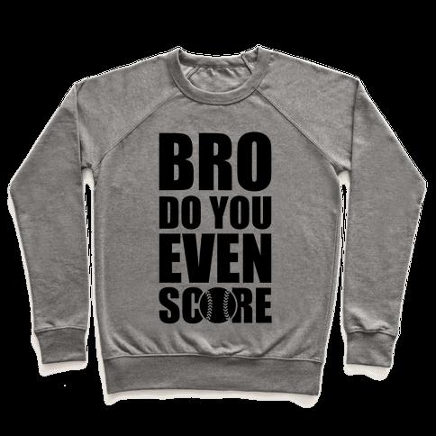 Bro Do You Even Score (Softball) Pullover
