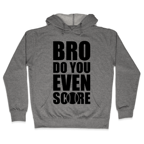 Bro Do You Even Score (Softball) Hooded Sweatshirt