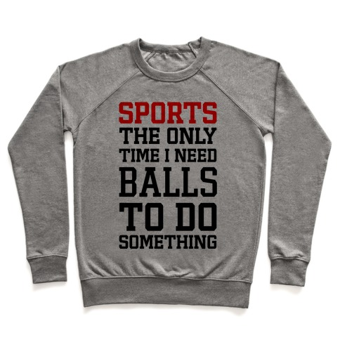 Sports The Only Time I Need Balls To Do Something Pullover