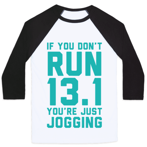 If You Don't Run 13.1 You're Just Jogging Baseball Tee