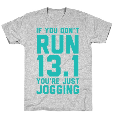 If You Don't Run 13.1 You're Just Jogging Mens/Unisex T-Shirt