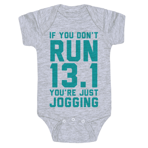 If You Don't Run 13.1 You're Just Jogging Baby Onesy