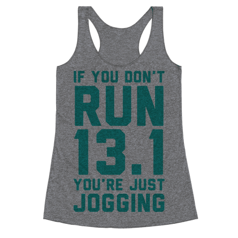 If You Don't Run 13.1 You're Just Jogging Racerback Tank Top
