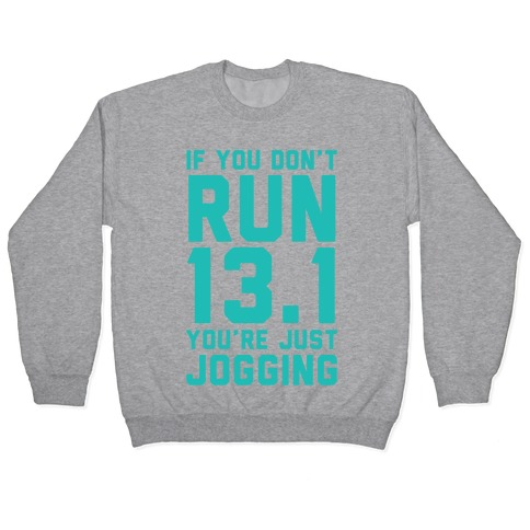 If You Don't Run 13.1 You're Just Jogging Pullover