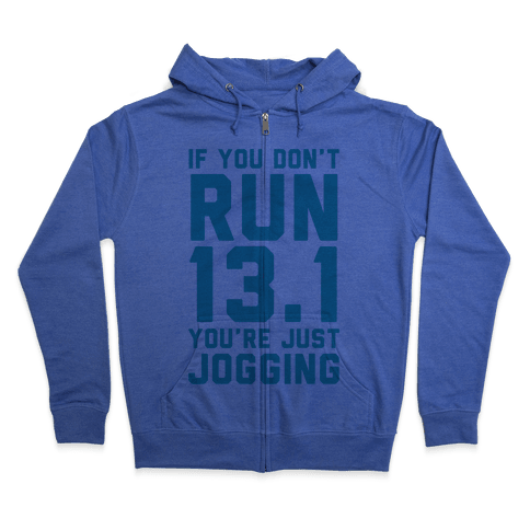If You Don't Run 13.1 You're Just Jogging Zip Hoodie