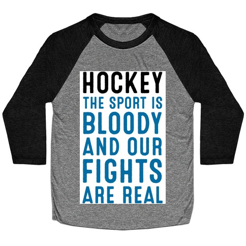 Hockey. The Sport is Bloody and Our Fights are Real. Baseball Tee