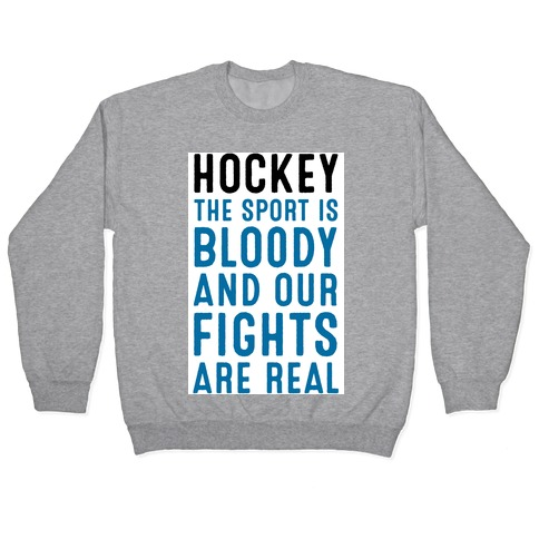 Hockey. The Sport is Bloody and Our Fights are Real. Pullover