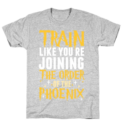 Train Like You're Joining The Order T-Shirt