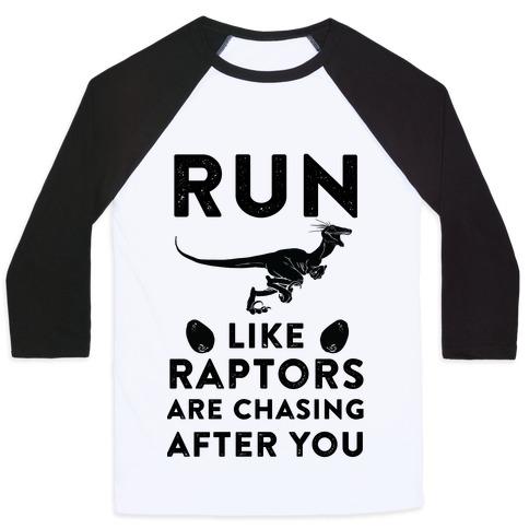Run Like Raptors Are Chasing After You Baseball Tee