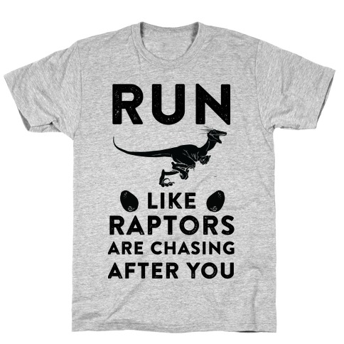 Run Like Raptors Are Chasing After You T-Shirt