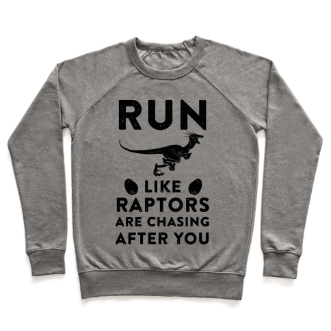 Run Like Raptors Are Chasing After You Pullover