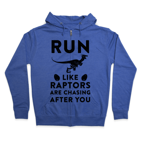 Run Like Raptors Are Chasing After You Zip Hoodie