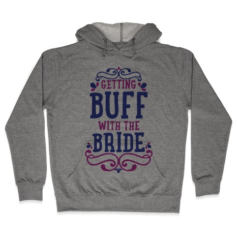 Getting Buff with the Bride Hooded Sweatshirt