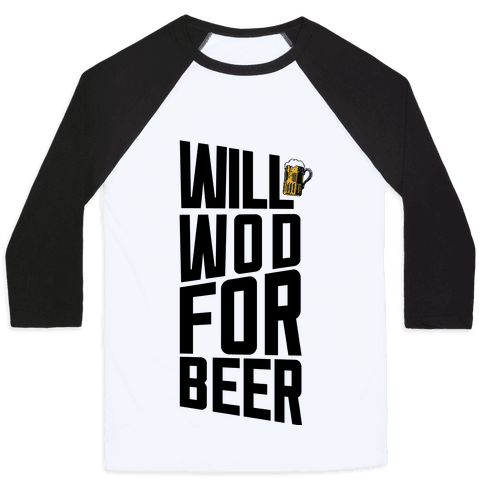 Will WOD For Beer Baseball Tee