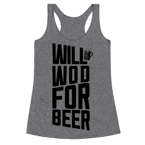 Will WOD For Beer Racerback Tank Top