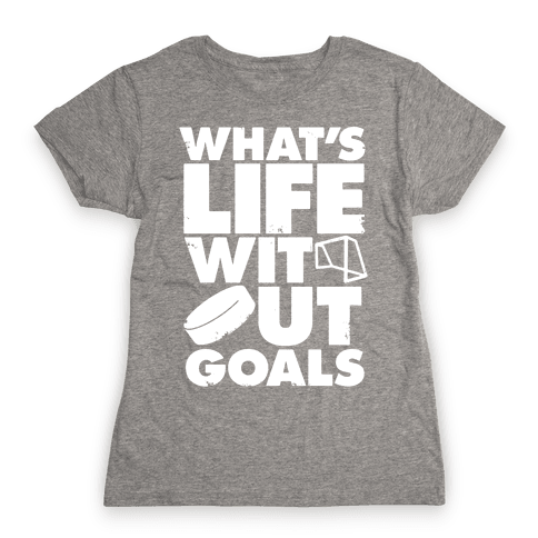 What's Life Without Goals (Hockey) Womens T-Shirt