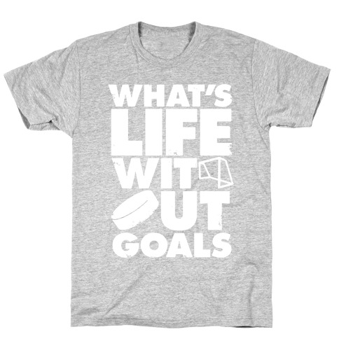What's Life Without Goals (Hockey) Mens T-Shirt