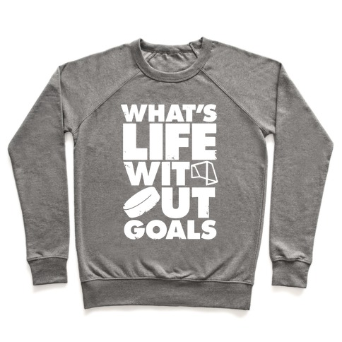 What's Life Without Goals (Hockey) Pullover