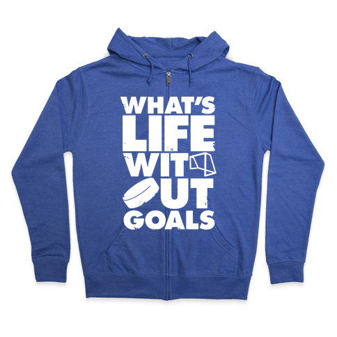 What's Life Without Goals (Hockey) Zip Hoodie