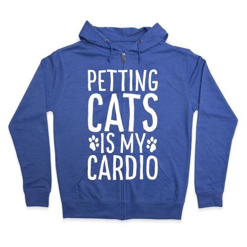 Petting Cats is My Cardio  Zip Hoodie
